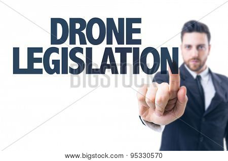 Business man pointing the text: Drone Legislation