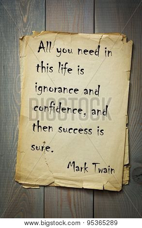 Mark Twain (1835-1910) quote: All you need in this life is ignorance and confidence, and then success is sure.