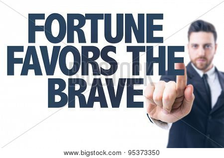 Business man pointing the text: Fortune Favors the Brave