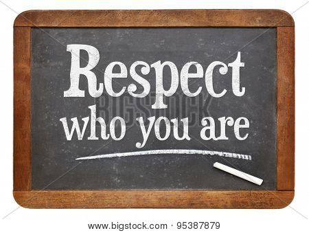 Respect who you are - motivational advice  on a vintage slate blackboard