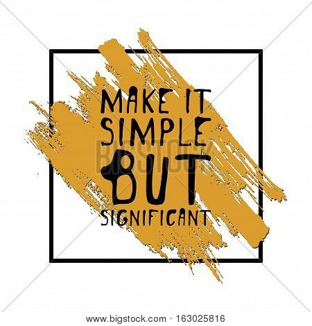 Make it simple but significant. Hand drawn tee graphic. Typographic print poster. T shirt hand lettered calligraphic design. Fashion style illustration.