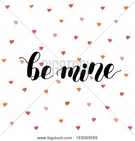 Be mine. Brush hand lettering vector illustration. Inspiring quote. Motivating modern calligraphy. Can be used for photo overlays, posters, apparel design, prints, home decor, greeting cards and more.