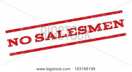 No Salesmen watermark stamp. Text caption between parallel lines with grunge design style. Rubber seal stamp with dust texture. Vector red color ink imprint on a white background.