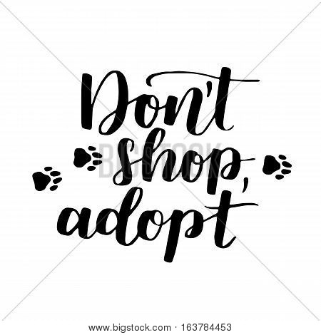 Dog Adoption Hand Written Lettering. Brush Lettering Quote About The Dog Don't Shop, Adopt . Vector