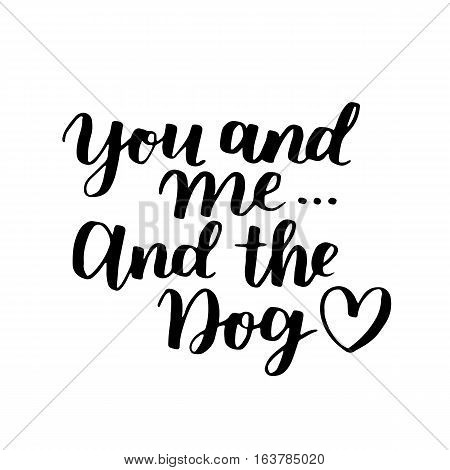 Dog Adoption Hand Written Lettering. Brush Lettering Quote About The Dog You And Me And The Dog With