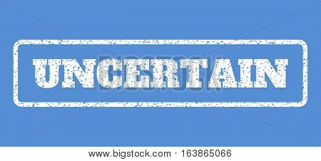 White rubber seal stamp with Uncertain text. Vector message inside rounded rectangular banner. Grunge design and unclean texture for watermark labels. Horisontal sticker on a blue background.