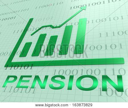 Pension Graph Increase Shows Retirement Money 3D Rendering