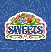 Vector Logo For Sweets, Cut Paper Sign With Heap Of Cartoon Gourmet Baked Goods, Original Brush Lett poster