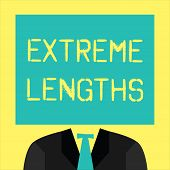 Text Sign Showing Extreme Lengths. Conceptual Photo Make A Great Or Extreme Effort To Do Something B poster