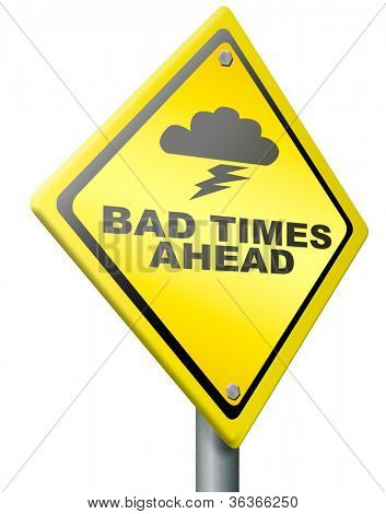 bad times ahead problems in near future road sign in yellow warning for big troubles crisis and failure lead to recession pessimistic prediction negative view to future and pessimism