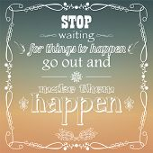 Stop waiting for things to happen go out and make them happen, typography, vector