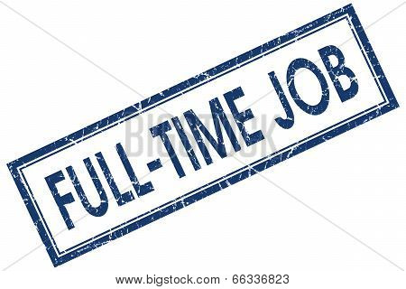 Full Time Job Blue Square Grungy Stamp Isolated On White Background