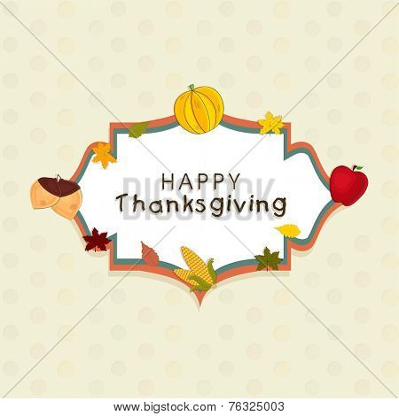 Beautiful frame decorated with apple, corn, star, acorn, maple leaves and pumpkin on beige background for Happy Thanksgiving Day celebrations.