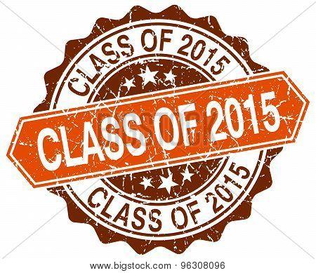 Class Of 2015 Orange Round Grunge Stamp On White