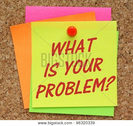 What Is Your Problem?