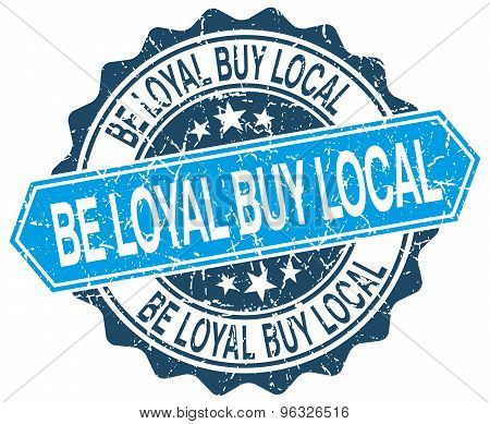 Be Loyal Buy Local Blue Round Grunge Stamp On White