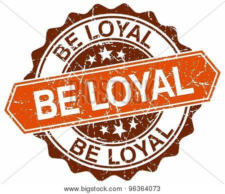 Be Loyal Orange Round Grunge Stamp On White