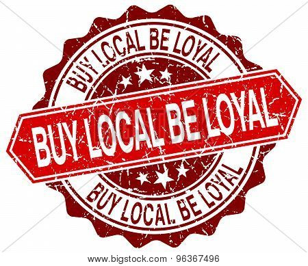 Buy Local Be Loyal Red Round Grunge Stamp On White