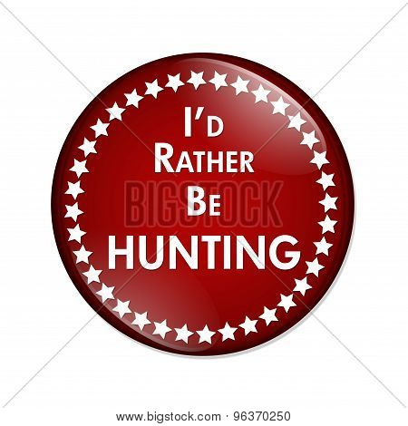 I'd Rather Be Hunting Button