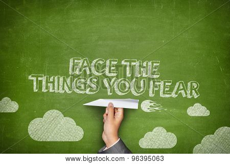 Face the things you fear concept