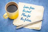 Learn from the past. Plan for the future. - handwriting on a napkin with a cup of espresso coffee poster