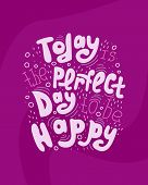 Hand-drawn Lettering Quote - Today Is The Perfect Day To Be Happy. poster