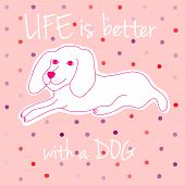 stock photo of feeling better  - Life is better with a dog cute vector illustration - JPG