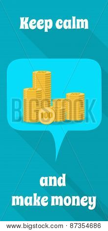 Business Concept. Poster Keep Calm And Make Money. Pile Of Gold Coins In The Speech Clouds. Flat Des