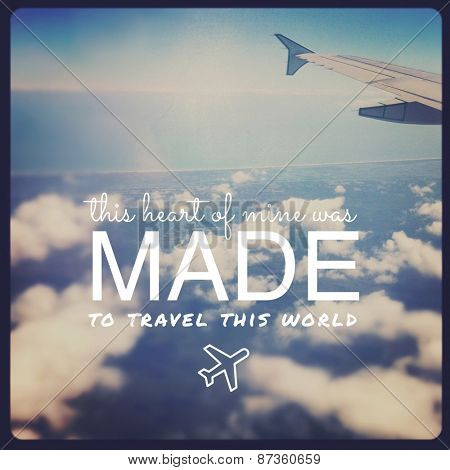 Inspirational Typographic Quote - this Heart of mine was made to travel this world