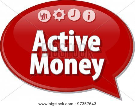 Speech bubble dialog illustration of business term saying Active Money