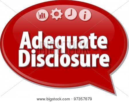 Speech bubble dialog illustration of business term saying Adequate Disclosure