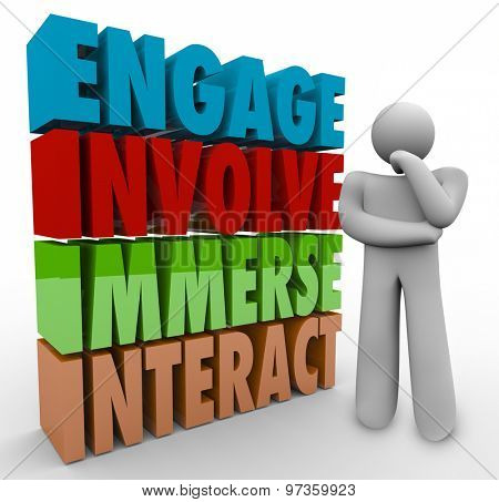 Engage, Involve, Immerse and Interact 3d words next to a thinker or thinking person planning how to participate in a group or organization in an active role