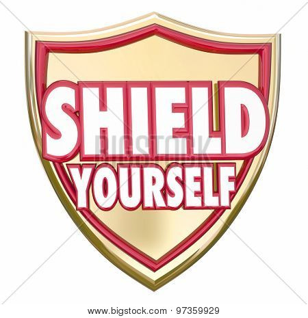 Shield Yourself words on armor to protect, prevent or guard against danger or hazards from crime, hacking, theft or viruses