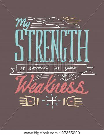 My Strength Is Shown In Your Weakness