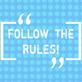 Word Writing Text Follow The Rules. Business Concept For Act In Agreement Or Compliance With Obey Th poster