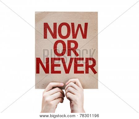 Now Or Never card isolated on white background