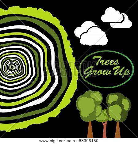 Trees grow up. Tree rings.
