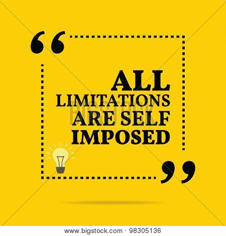 Inspirational Motivational Quote. All Limitations Are Self Imposed.