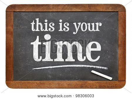 This is your time sign - motivational text on a vintage slate blackboard