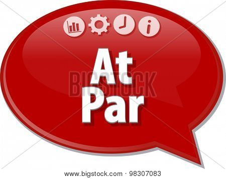 Speech bubble dialog illustration of business term saying At Par