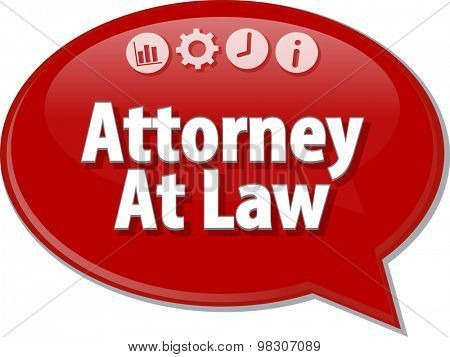 Speech bubble dialog illustration of business term saying Attorney At Law