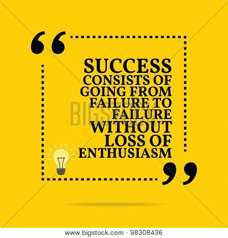 Inspirational Motivational Quote. Success Consists Of Going From Failure To Failure Without Loss Of