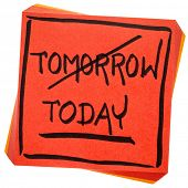 today, not tomorrow, procrastination concept - handwriting on an isolated sticky note poster