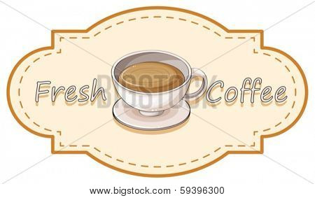 Illustration of a fresh coffee label with a cup of hot coffee on a white background
