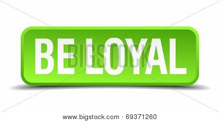 Be Loyal Green 3D Realistic Square Isolated Button