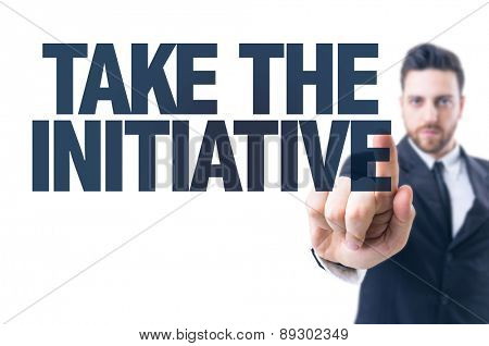 Business man pointing the text: Take the Initiative