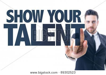 Business man pointing the text: Show your Talent