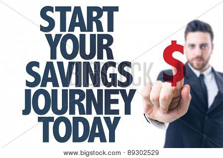 Business man pointing the text: Start Your Savings Journey Today