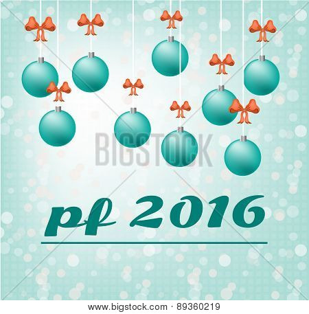 Blue card - Happy New Year - with hanging, christmas bulbs with red bow, text PF 2016 - Pour Felicit