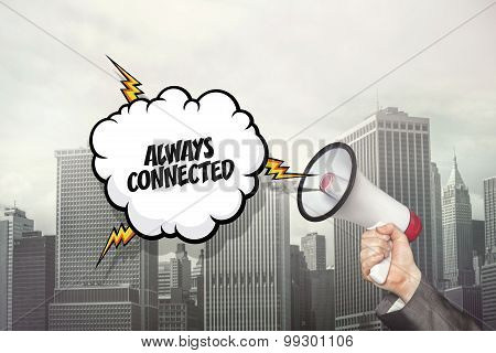 Always connected text on speech bubble and businessman hand holding megaphone
